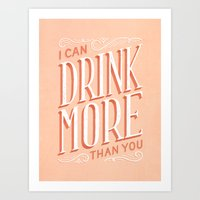 I Can Drink More Than You Art Print