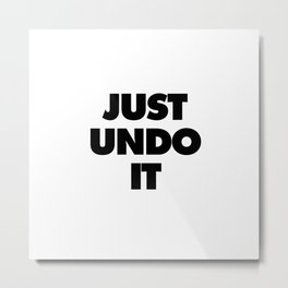 Just Undo It Metal Print