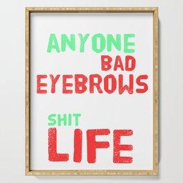 Pretty & Sexy Eyebrow Tshirt Design don t let anyone Serving Tray