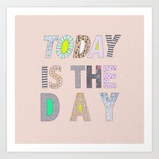 Today is The Day Art Print