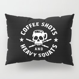 Coffee Shots and Heavy Squats Pillow Sham
