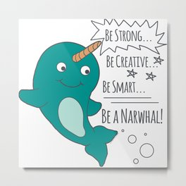 Be A Narwhal! Metal Print