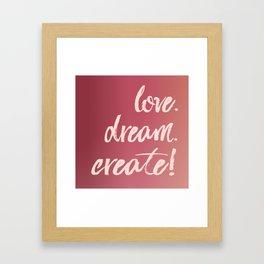 Love. Dream. Create! Framed Art Print