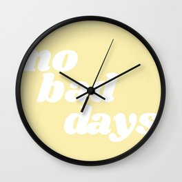 no bad days VIII Wall Clock