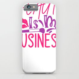 Make Up Makeup Beauty is My Business iPhone Case