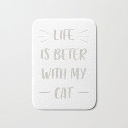 Life is beter with my cat Bath Mat