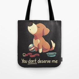 You Don't Deserve Me Tote Bag