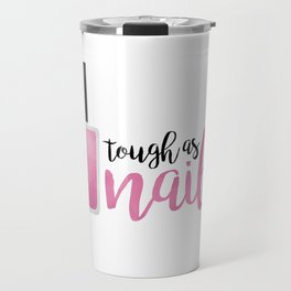 Tough As Nails Travel Mug