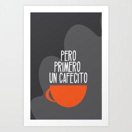 Pero Primero ... un Cafecito 6 Art Print