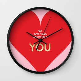 The best thing about me is YOU Wall Clock