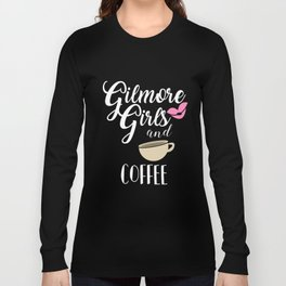 Gilmore Girls and Coffee Long Sleeve T-shirt