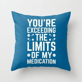 The Limits Of My Medication Funny Quote Throw Pillow