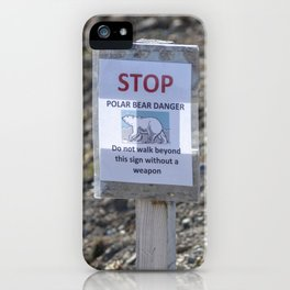 Stop - Polar bear danger - Do not walk beyond this sign without a weapon iPhone Case