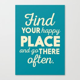 Be happy, wanderlust, find your happy place, travel, explore, go on an adventure, world is my home Canvas Print