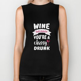 Wine because You're a Classy Drunk Drinking T-Shirt Biker Tank