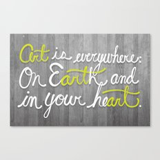 Art is everywhere: On Earth and in your heart. Canvas Print