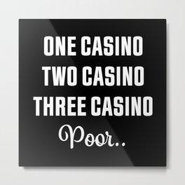 Three Casino Poor... Funny Gambling Gift Metal Print