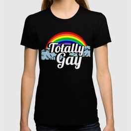 Totally Gay Rainbow LGBT Lesbian Gay Bisexual Transgender Gender Equality Gift T-shirt