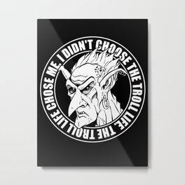 Troll Life Metal Print
