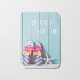 Life is Better in Flip Flops Bath Mat