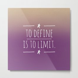 To define is to limit Metal Print
