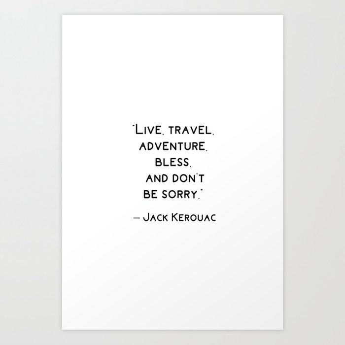 Jack Kerouac Travel Quote Art Print by brightnomad