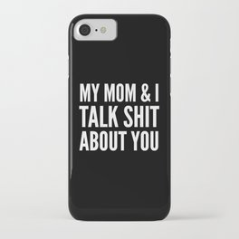 MY MOM & I TALK SHIT ABOUT YOU (Black & White) iPhone Case