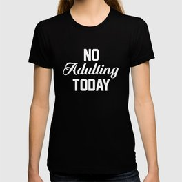 No Adulting Today Funny T-shirt T-shirt