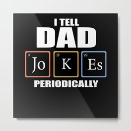 I Tell Dad Jokes - Periodically Metal Print