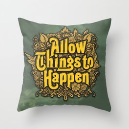 Allow Things to Happen Throw Pillow