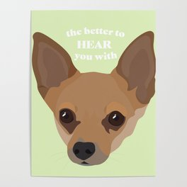 The Better to Hear You With - Chihuahua Ears Poster