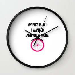 My Bike Is All I Wanted And Much More Funny Wheel Wall Clock