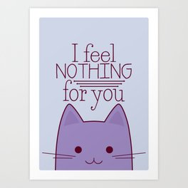 How your cat really feels about you Art Print