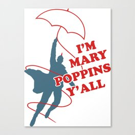I'm mary poppins y'all Canvas Print