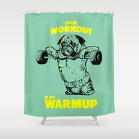 workout Shower Curtains featuring Your workout is my warm up by Huebucket