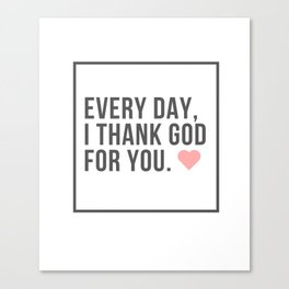 Every Day, I Thank God for You Thanksgiving Design by Christie Olstad Canvas Print