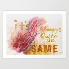 It's always quite the same Art Print