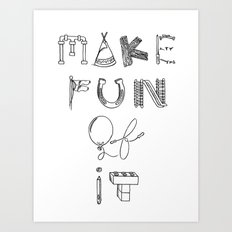 Make Fun of It Art Print