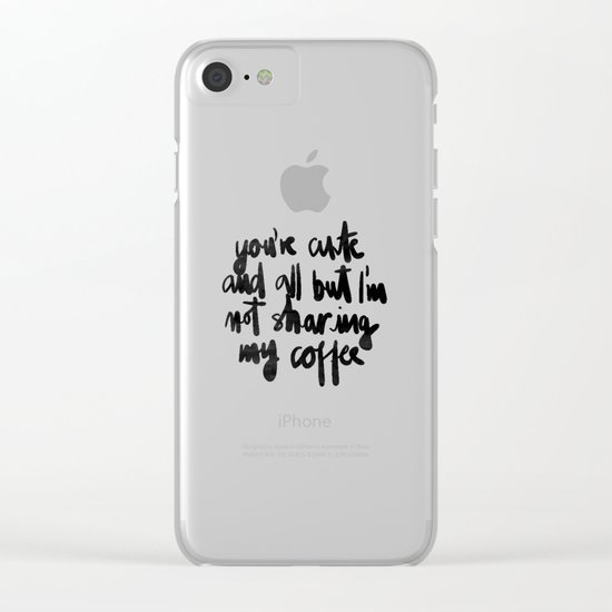 Not Sharing My Coffee Clear iPhone Case