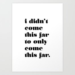 Keep going, you're awesome Art Print