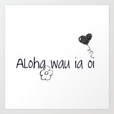 Aloha wau ia oi Art Print
