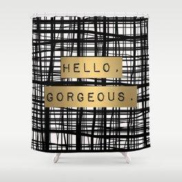 Hello, Gorgeous. Shower Curtain