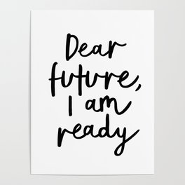Dear Future I Am Ready modern black and white minimalist typography poster home room wall decor Poster