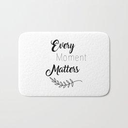 Every Moment Matters Bath Mat