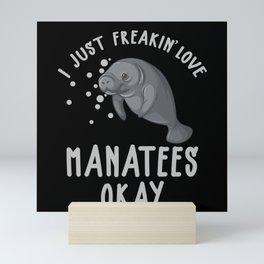 I just Freakin Love Manatees Okay funny Sea Love Mini Art Print