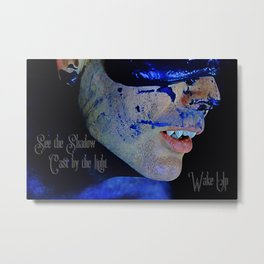Wake Up and See the Shadow Cast by the Light Metal Print