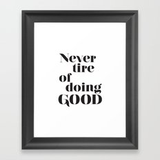 Never tire of doing Good. Typographical print. Framed Art Print