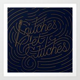 Snitches Get Stitches Art Print
