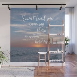 Spirit Lead me Where my Trust is Without Borders Wall Mural