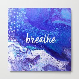 Breathe, Acrylic Pour Metal Print